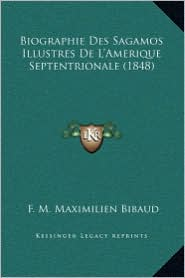 Biographie Des Sagamos Illustres de L'Amerique Septentrionale (1848)