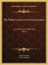 The Water Carrier, Les Deux Journees: Lyric Drama in Three Acts (1871)