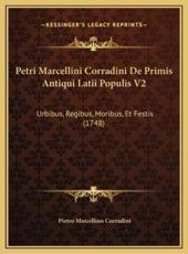 Petri Marcellini Corradini de Primis Antiqui Latii Populis Vpetri Marcellini Corradini de Primis Antiqui Latii Populis V2 2 - Pietro Marcellino Corradini