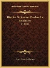 Histoire de Saumur Pendant La Revolution (1892) - Octave Desme De Chavigny