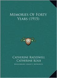 Memories Of Forty Years (1915) - Catherine Radziwill, Catherine Kolb