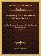 Der Feldzug Des Jahres 1809 in Suddeutschland V2 - Friedrich Von Hellwald