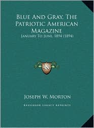 Blue And Gray, The Patriotic American Magazine: January To June, 1894 (1894) - Joseph W. Morton