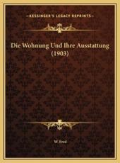 Die Wohnung Und Ihre Ausstattung (1903) - W Fred