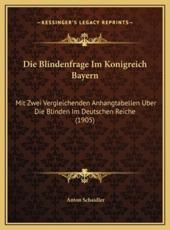 Die Blindenfrage Im Konigreich Bayern - Anton Schaidler