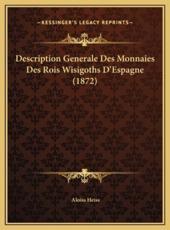 Description Generale Des Monnaies Des Rois Wisigoths D'Espagne (1872) - Aloiss Heiss
