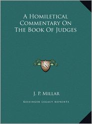 A Homiletical Commentary On The Book Of Judges - J. P. Millar