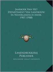 Jaarboek Van Het Departement Van Landbouw In Nederlandsch-Indie, 1907 (1908) - Landsdrukkerij Landsdrukkerij Publisher