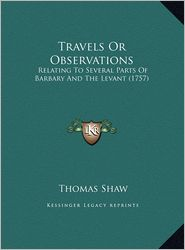Travels or Observations: Relating to Several Parts of Barbary and the Levant (1757) - Thomas Shaw