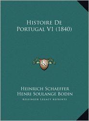Histoire De Portugal V1 (1840) - Heinrich Schaeffer, Henri Soulange Bodin (Translator)