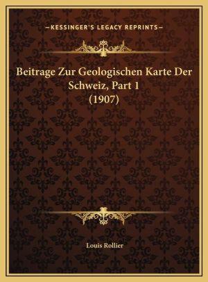 Beitrage Zur Geologischen Karte Der Schweiz, Part 1 (1907)
