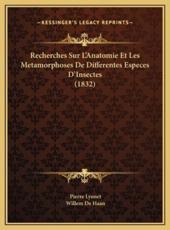 Recherches Sur L'Anatomie Et Les Metamorphoses de Differenterecherches Sur L'Anatomie Et Les Metamorphoses de Differentes Especes D'Insectes (1832) S Especes D'Insectes (1832) - Pierre Lyonet