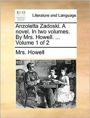 Anzoletta Zadoski. A novel. In two volumes. By Mrs. Howell. ... Volume 1 of 2 - Mrs. Howell