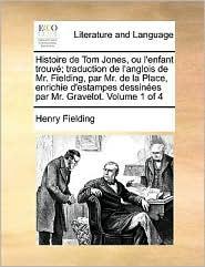 Histoire de Tom Jones, ou l'enfant trouv; traduction de l'anglois de Mr. Fielding, par Mr. de la Place, enrichie d'estampes dessin es par Mr. Gravelot. Volume 1 of 4 - Henry Fielding