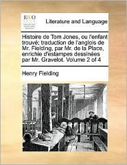Histoire de Tom Jones, ou l'enfant trouv; traduction de l'anglois de Mr. Fielding, par Mr. de la Place, enrichie d'estampes dessin es par Mr. Gravelot. Volume 2 of 4 - Henry Fielding