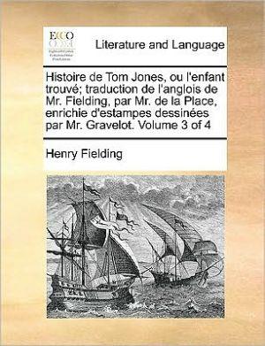 Histoire de Tom Jones, ou l'enfant trouv; traduction de l'anglois de Mr. Fielding, par Mr. de la Place, enrichie d'estampes dessin es par Mr. Gravelot. Volume 3 of 4 - Henry Fielding