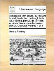 Histoire de Tom Jones, ou l'enfant trouv; traduction de l'anglois de Mr. Fielding, par Mr. de la Place, enrichie d'estampes dessin es par Mr. Gravelot. Volume 4 of 4 - Henry Fielding