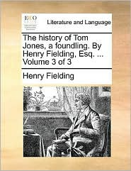 The history of Tom Jones, a foundling. By Henry Fielding, Esq. . Volume 3 of 3 - Henry Fielding