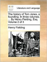 The history of Tom Jones, a foundling. In three volumes. . By Henry Fielding, Esq. Volume 2 of 3 - Henry Fielding
