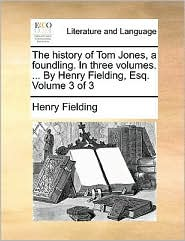 The history of Tom Jones, a foundling. In three volumes. . By Henry Fielding, Esq. Volume 3 of 3 - Henry Fielding