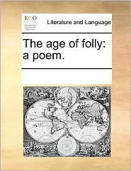 The age of folly: a poem.