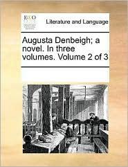 Augusta Denbeigh; a novel. In three volumes. Volume 2 of 3