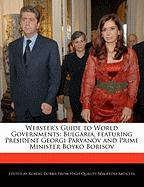Webster's Guide to World Governments: Bulgaria, Featuring President Georgi Parvanov and Prime Minister Boyko Borisov