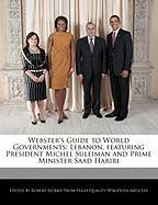 Webster's Guide to World Governments: Lebanon, Featuring President Michel Suleiman and Prime Minister Saad Hariri