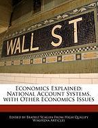 Economics Explained: National Account Systems, with Other Economics Issues