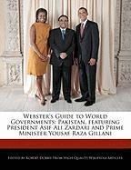 Webster's Guide to World Governments: Pakistan, Featuring President Asif Ali Zardari and Prime Minister Yousaf Raza Gillani