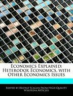 Economics Explained: Heterodox Economics, with Other Economics Issues