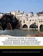 Webster's Guide to World Governments: Syria, Featuring President Bashar Al-Assad and Prime Minister Muhammad Naji Al-Otari