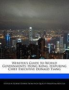 Webster's Guide to World Governments: Hong Kong, Featuring Chief Executive Donald Tsang