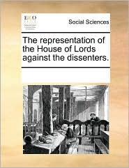The representation of the House of Lords against the dissenters. - See Notes Multiple Contributors