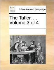 The Tatler. ... Volume 3 of 4