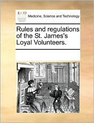 Rules and regulations of the St. James's Loyal Volunteers. - See Notes Multiple Contributors