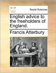English advice to the freeholders of England. - Francis Atterbury