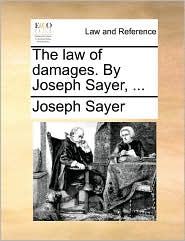 The law of damages. By Joseph Sayer, ...