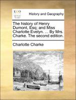 The history of Henry Dumont, Esq; and Miss Charlotte Evelyn. ... By Mrs. Charke. The second edition.