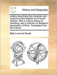 Letters describing the character and customs of the English and French nations. With a curious essay on travelling; and a criticism on Boileau's description of Paris. Translated from the French. - B at Louis de Muralt