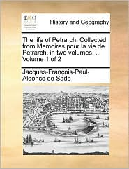 The life of Petrarch. Collected from Memoires pour la vie de Petrarch, in two volumes. . Volume 1 of 2 - Jacques-Fran ois-Paul-Aldonce de Sade