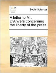 A Letter to Mr. D'Anvers Concerning the Liberty of the Press.