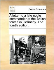A letter to a late noble commander of the British forces in Germany. The fourth edition. - See Notes Multiple Contributors