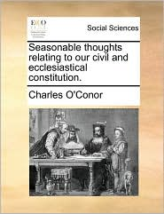 Seasonable thoughts relating to our civil and ecclesiastical constitution. - Charles O'Conor