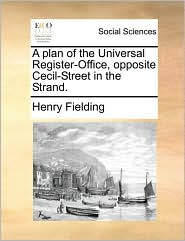 A plan of the Universal Register-Office, opposite Cecil-Street in the Strand. - Henry Fielding