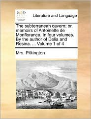 The subterranean cavern; or, memoirs of Antoinette de Monflorance. In four volumes. By the author of Delia and Rosina. ... Volume 1 of 4 - Mrs. Pilkington