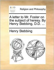 A letter to Mr. Foster on the subject of heresy. By Henry Stebbing, D.D. ... - Henry Stebbing