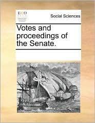 Votes And Proceedings Of The Senate. - See Notes Multiple Contributors