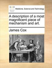 A Description of a Most Magnificent Piece of Mechanism and Art. - Cox, James