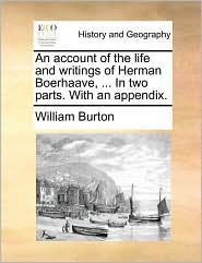 An account of the life and writings of Herman Boerhaave, . In two parts. With an appendix.